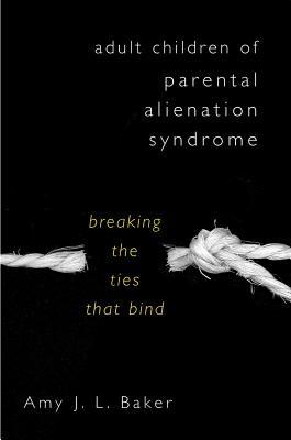 Adult Children of Parental Alienation Syndrome By Baker, Amy J. L.